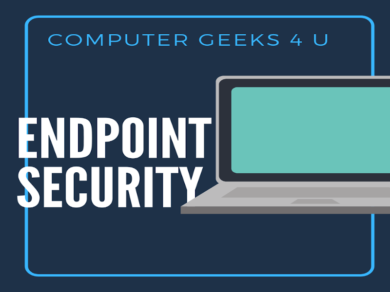 Computer Geeks 4 U - Endpoint Security